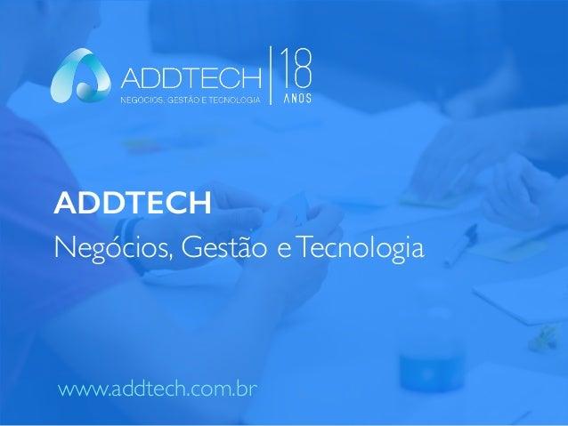 ADDTECH Negócios, Gestão eTecnologia www.addtech.com.br