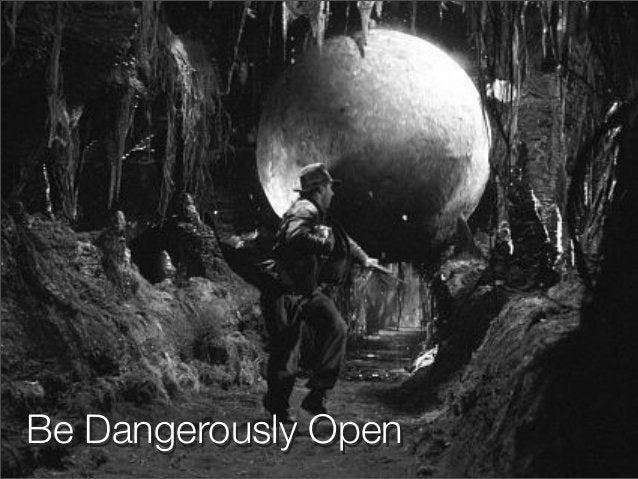 Be Dangerously OpenBe Dangerously Open