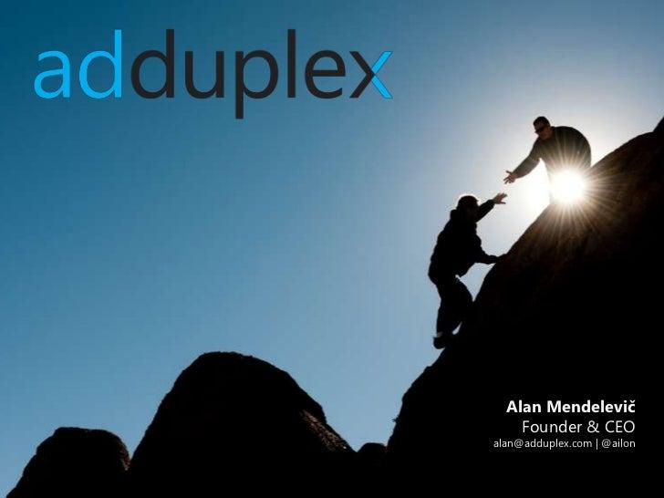 Alan Mendelevič    Founder & CEOalan@adduplex.com | @ailon