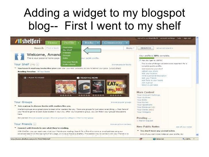 Adding a widget to my blogspot blog--  First I went to my shelf