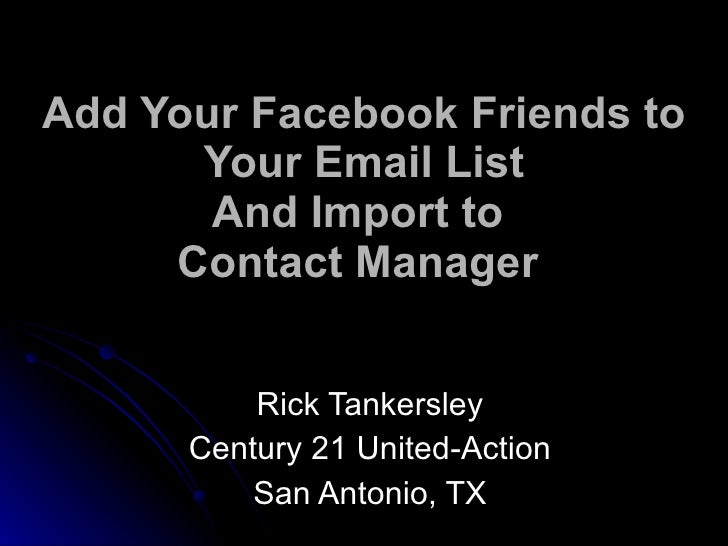 Add Your Facebook Friends to Your Email List And Import to  Contact Manager   Rick Tankersley Century 21 United-Action S...