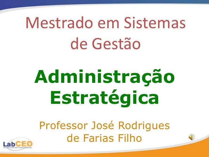 Mestrado em Sistemas     de Gestão Administração  Estratégica Professor José Rodrigues      de Farias Filho