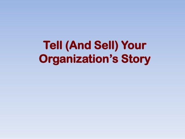 Tell (And Sell) Your Organization's Story