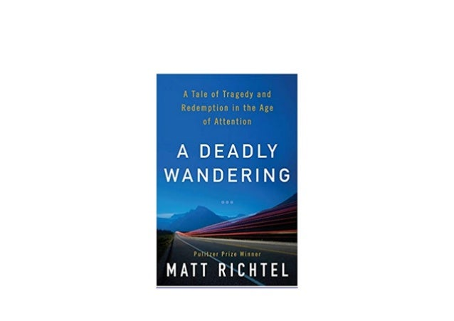 A Tale of Tragedy and Redemption in the Age of Attention A Deadly Wandering