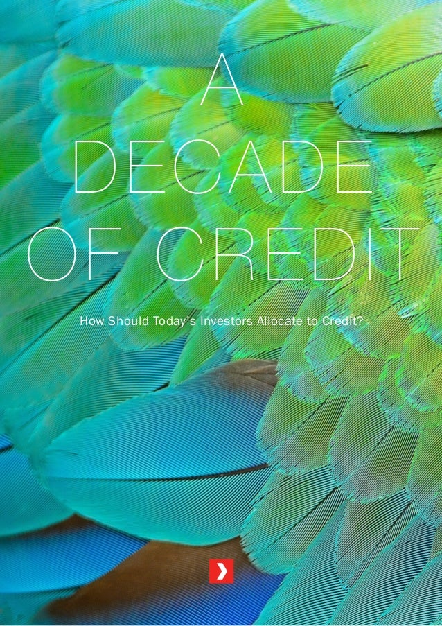 A DECADE OF CREDIT How Should Today's Investors Allocate to Credit?