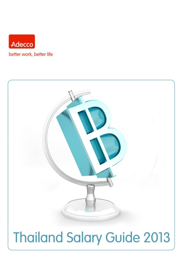 Welcome to the Adecco Thailand Salary Guide 2013. Welcome to the 2012-13 Adecco Thailand Salary Guide - an updated and acc...
