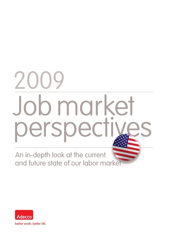 2009 Job market perspectives An in-depth look at the current and future state of our labor market.