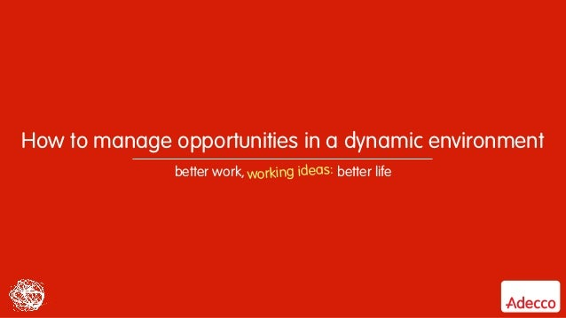 How to manage opportunities in a dynamic environment better work, better lifeworking ideas: