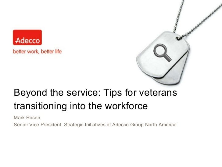 Beyond the service: Tips for veterans transitioning into the workforce Mark Rosen Senior Vice President, Strategic Initiat...
