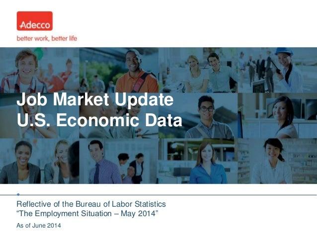 "• Job Market Update U.S. Economic Data Reflective of the Bureau of Labor Statistics ""The Employment Situation – May 2014"" ..."