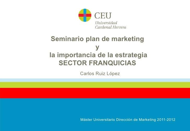 Seminario plan de marketing              yla importancia de la estrategia    SECTOR FRANQUICIAS         Carlos Ruiz López ...