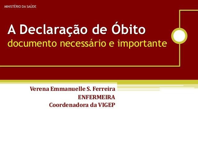 MINISTÉRIO DA SAÚDE A Declaração de Óbito documento necessário e importante               Verena Emmanuelle S. Ferreira   ...