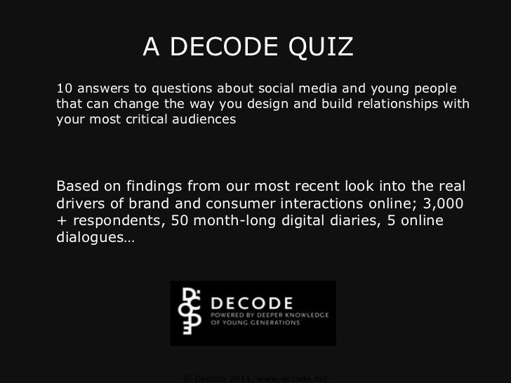 A DECODE QUIZ<br />10 answers to questions about social media and young people that can change the way you design and buil...