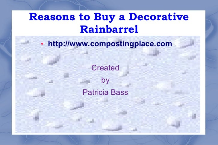 Reasons to Buy a Decorative        Rainbarrel ●   http://www.compostingplace.com               Created                  by...