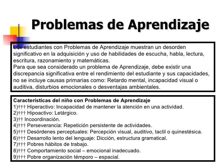 Problemas de Aprendizaje Los estudiantes con Problemas de Aprendizaje muestran un desorden significativo en la adquisición...