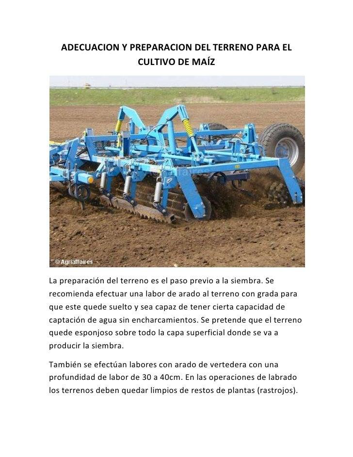 ADECUACION Y PREPARACION DEL TERRENO PARA EL CULTIVO DE MAÍZ<br />La preparación del terreno es el paso previo a la siembr...
