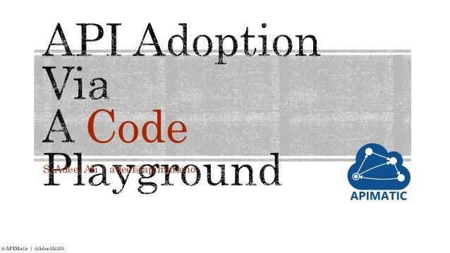Code S. Adeel Ali | adeel@apimatic.io @APIMatic | @AdeelAli25
