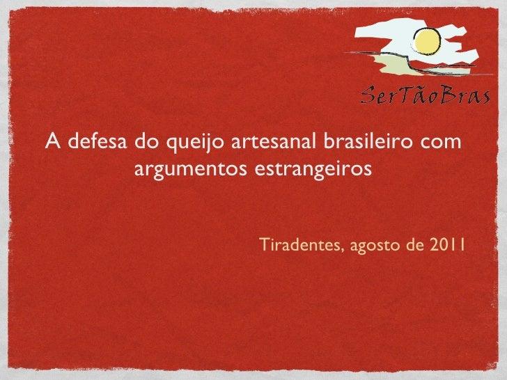 A defesa do queijo artesanal brasileiro com argumentos estrangeiros <ul><li>Tiradentes, agosto de 2011 </li></ul>
