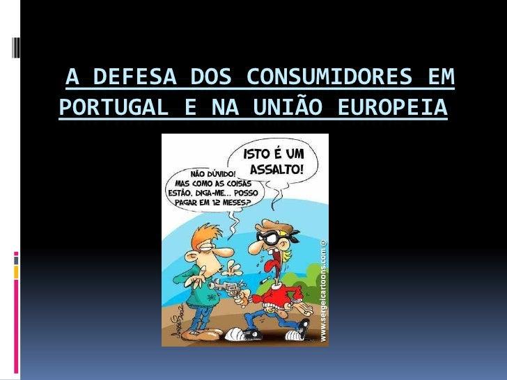 A DEFESA DOS CONSUMIDORES EMPORTUGAL E NA UNIÃO EUROPEIA