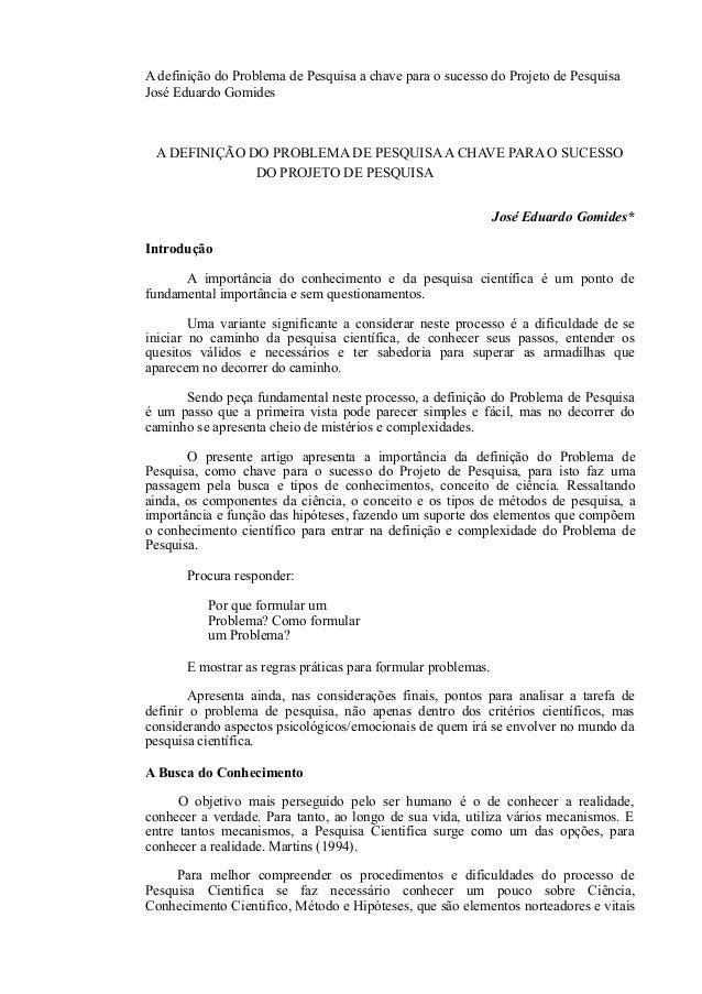 A definição do Problema de Pesquisa a chave para o sucesso do Projeto de Pesquisa  José Eduardo Gomides  A DEFINIÇÃO DO PR...