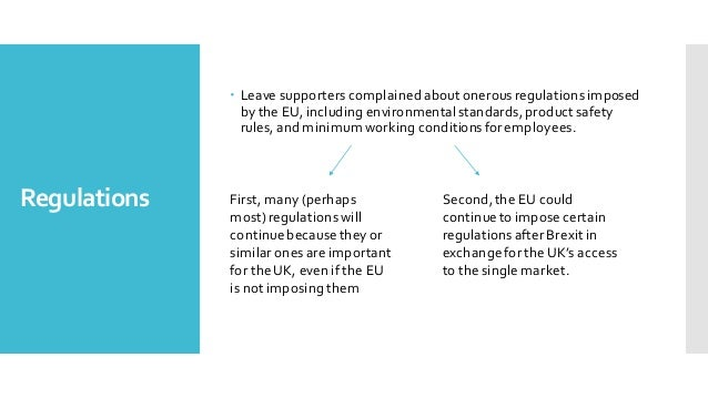 Regulations – Leave supporterscomplained about onerousregulationsimposed by the EU, including environmentalstandards,produ...