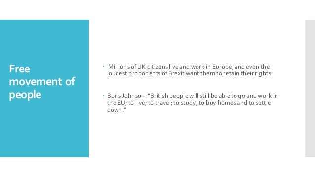 Free movement of people – MillionsofUK citizenslive and work in Europe,and even the loudest proponentsofBrexit want them t...