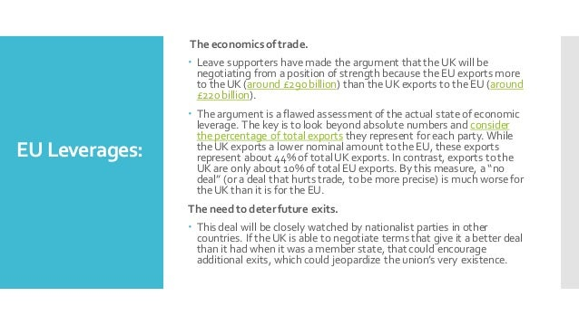 EU Leverages: The economics oftrade. – Leave supporters have made the argument that the UK will be negotiating from a posi...
