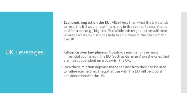 UK Leverages: – Economic impact on the EU. Albeit less than what the UK stands to lose,the EU would lose financially in th...