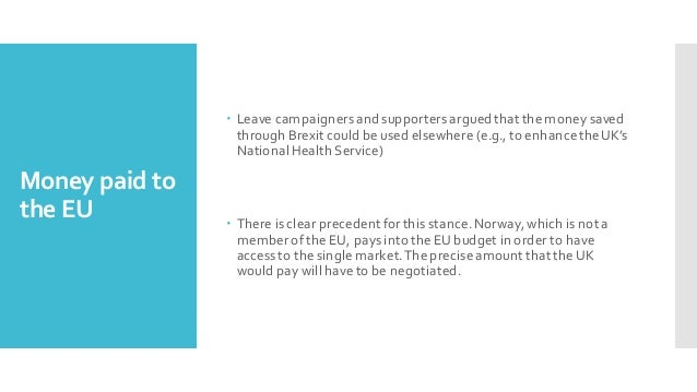 Money paid to the EU – Leave campaignersand supportersargued that the money saved through Brexit could be used elsewhere (...