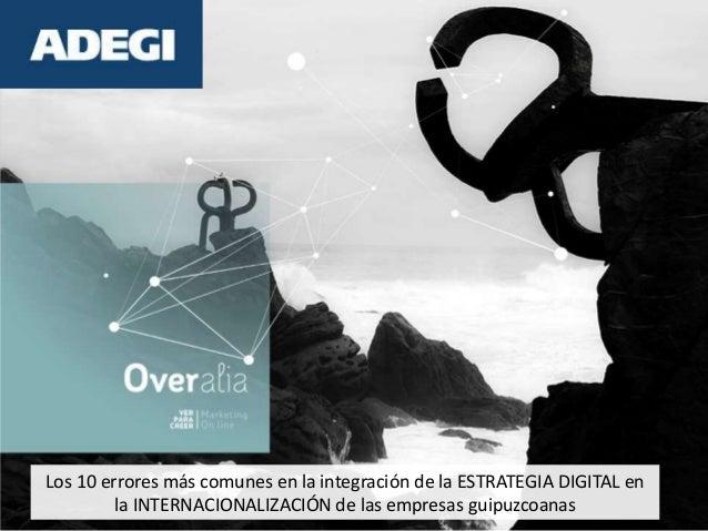 Los 10 errores más comunes en la integración de la ESTRATEGIA DIGITAL en la INTERNACIONALIZACIÓN de las empresas guipuzcoa...