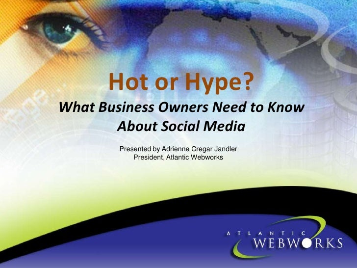 Hot or Hype?What Business Owners Need to Know About Social Media <br />Presented by Adrienne CregarJandler<br />President,...