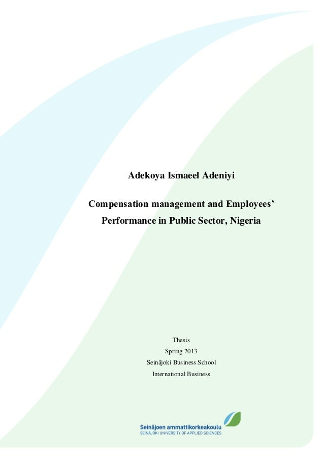 Adekoya Ismaeel Adeniyi Compensation management and Employees' Performance in Public Sector, Nigeria Thesis Spring 2013 Se...