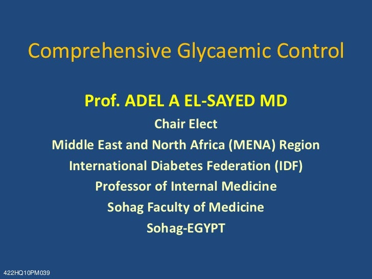 Comprehensive Glycaemic Control                    Prof. ADEL A EL-SAYED MD                                Chair Elect    ...