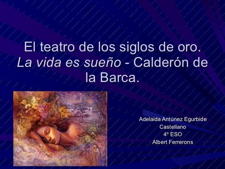 El teatro de los siglos de oro. La vida es sueño  - Calderón de la Barca. Adelaida Antúnez Egurbide Castellano 4º ESO Albe...