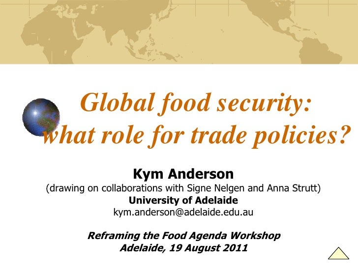 Global food security:what role for trade policies?<br />Kym Anderson<br />(drawing on collaborations with Signe Nelgen and...