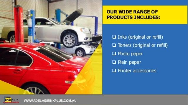  Inks (original or refill)  Toners (original or refill)  Photo paper  Plain paper  Printer accessories OUR WIDE RANGE...