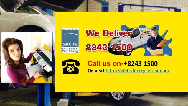 Call us on-+8243 1500 Or visit http://adelaideinkplus.com.au/