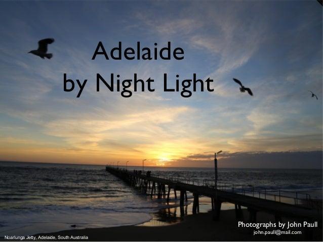 Adelaide by Night Light  Photographs by John Paull Noarlunga Jetty, Adelaide, South Australia  john.paull@mail.com