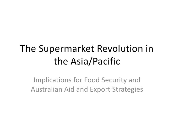 The Supermarket Revolution in the Asia/Pacific<br />Implications for Food Security and Australian Aid and Export Strategie...
