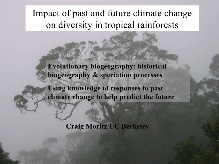 Impact of past and future climate change on diversity in tropical rainforests Evolutionary biogeography: historical biogeo...