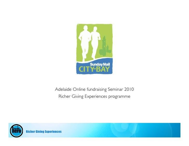Adelaide Online fundraising Seminar 2010                      Richer Giving Experiences programme     Richer Giving Experi...