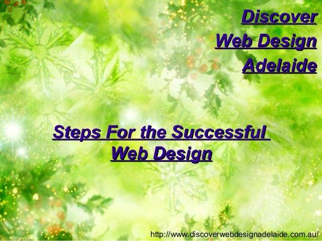 Steps For the SuccessfulSteps For the Successful Web DesignWeb Design DiscoverDiscover Web DesignWeb Design AdelaideAdelai...