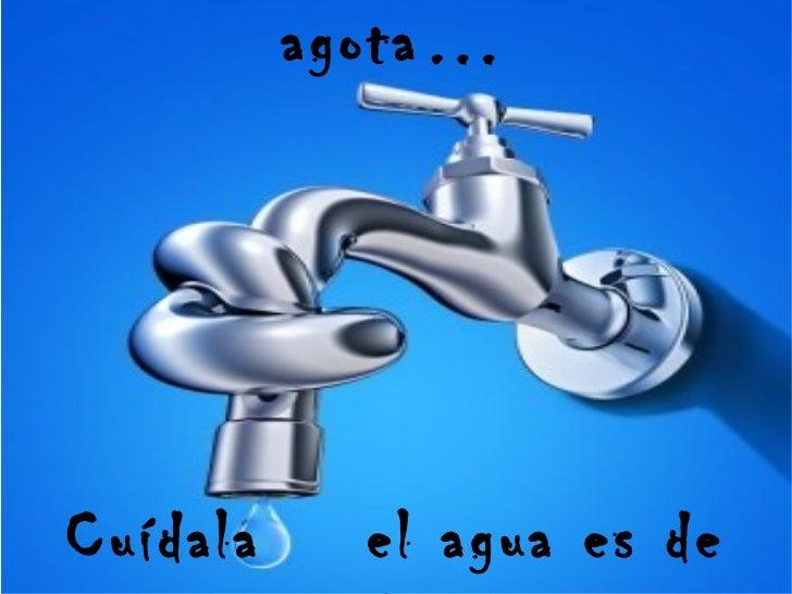Gota a gota el agua se agota… Cuídala  el agua es de todos.