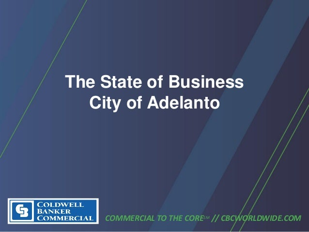The State of Business City of Adelanto COMMERCIAL TO THE CORESM // CBCWORLDWIDE.COM