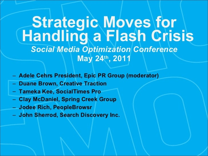 <ul><li>Strategic Moves for Handling a Flash Crisis </li></ul><ul><li>Social Media Optimization Conference </li></ul><ul><...