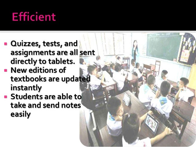  Quizzes, tests, and assignments are all sent directly to tablets.  New editions of textbooks are updated instantly  St...