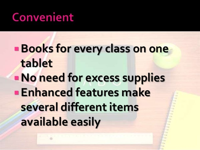  Books for every class on one tablet  No need for excess supplies  Enhanced features make several different items avail...