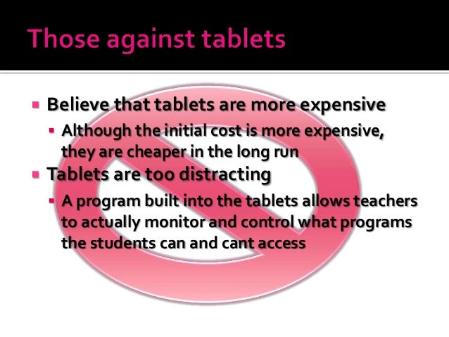  Believe that tablets are more expensive  Although the initial cost is more expensive, they are cheaper in the long run ...