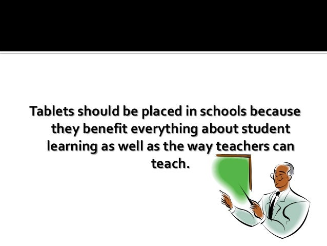 Tablets should be placed in schools because they benefit everything about student learning as well as the way teachers can...