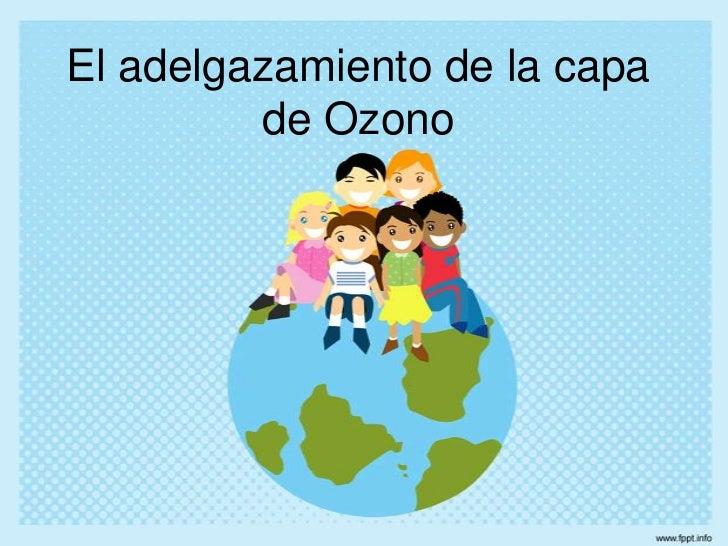 El adelgazamiento de la capa de Ozono<br />